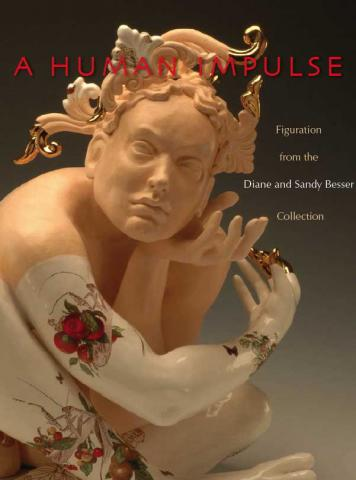 A Human Impulse: Figuration from the Diane and Sandy Besser Collection
