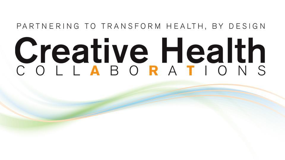 Creative Health Collaborations Graphic : Partnering to Transform Health, By Design